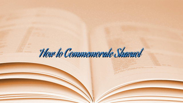 How to Commemorate Shavuot